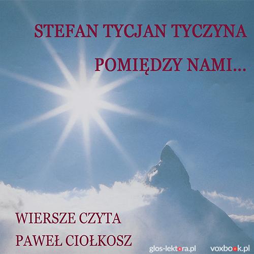 Stefan Tycjan Tyczyna - Pomiędzy nami