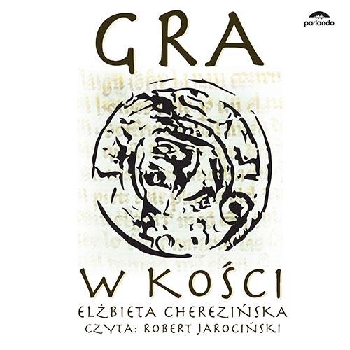 Elżbieta Cherezińska Gra w kości Audiobook