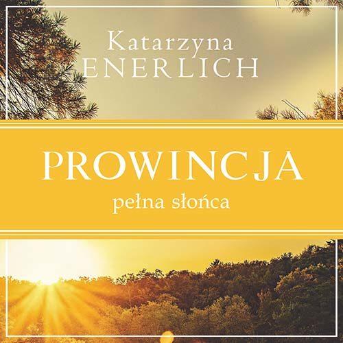 Prowincja pełna słońca Katarzyna Enerlich