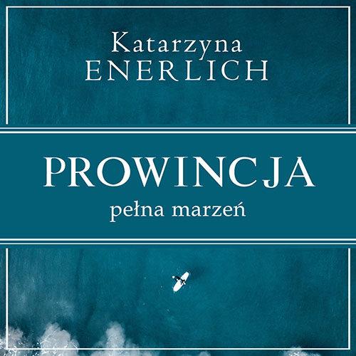 Katarzyna Enerlich Prowincja pełna marzeń Audiobook